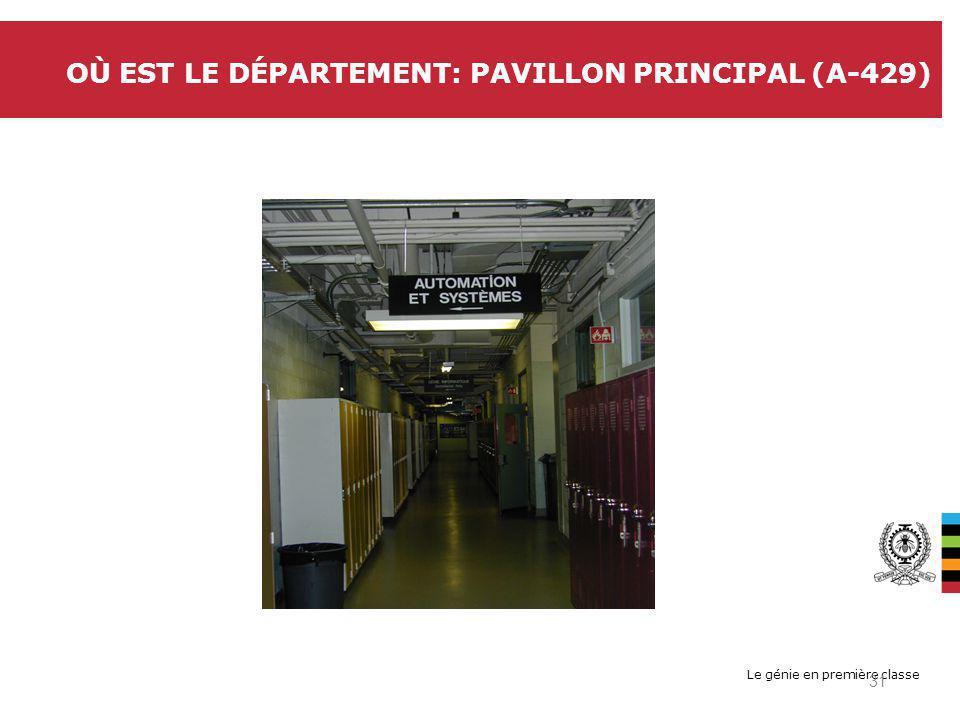 Le génie en première classe OÙ EST LE DÉPARTEMENT: PAVILLON PRINCIPAL (A-429) 31