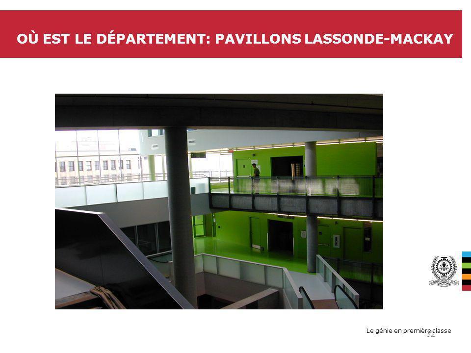 Le génie en première classe OÙ EST LE DÉPARTEMENT: PAVILLONS LASSONDE-MACKAY 32