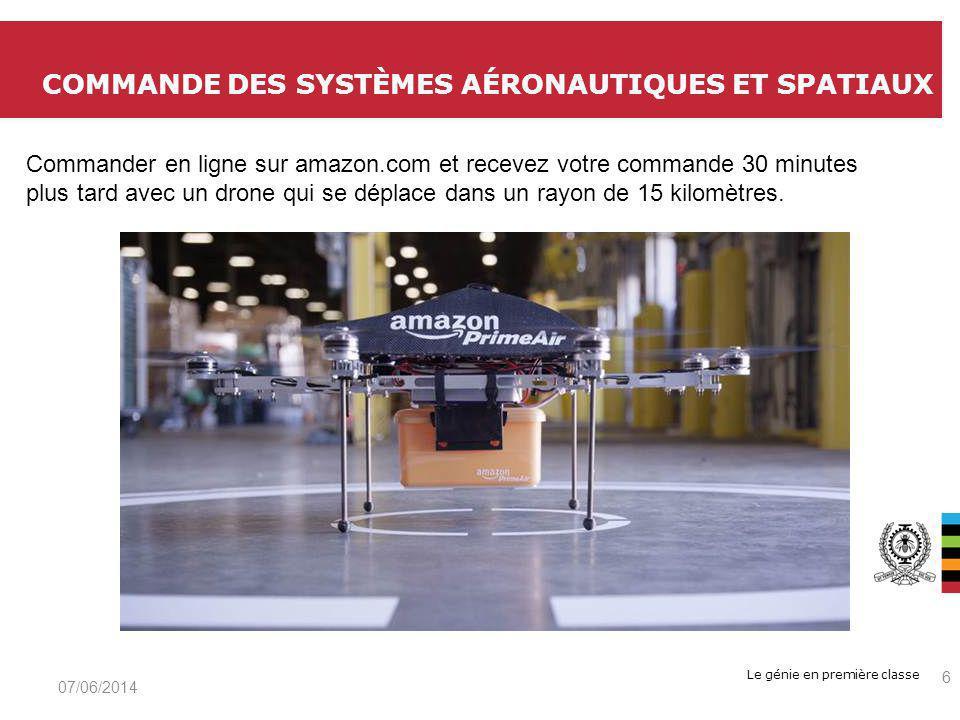 Le génie en première classe COMMANDE DES SYSTÈMES AÉRONAUTIQUES ET SPATIAUX 07/06/2014 6 Commander en ligne sur amazon.com et recevez votre commande 30 minutes plus tard avec un drone qui se déplace dans un rayon de 15 kilomètres.
