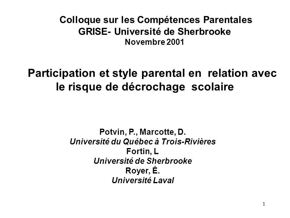 1 Participation et style parental en relation avec le risque de décrochage scolaire Colloque sur les Compétences Parentales GRISE- Université de Sherb