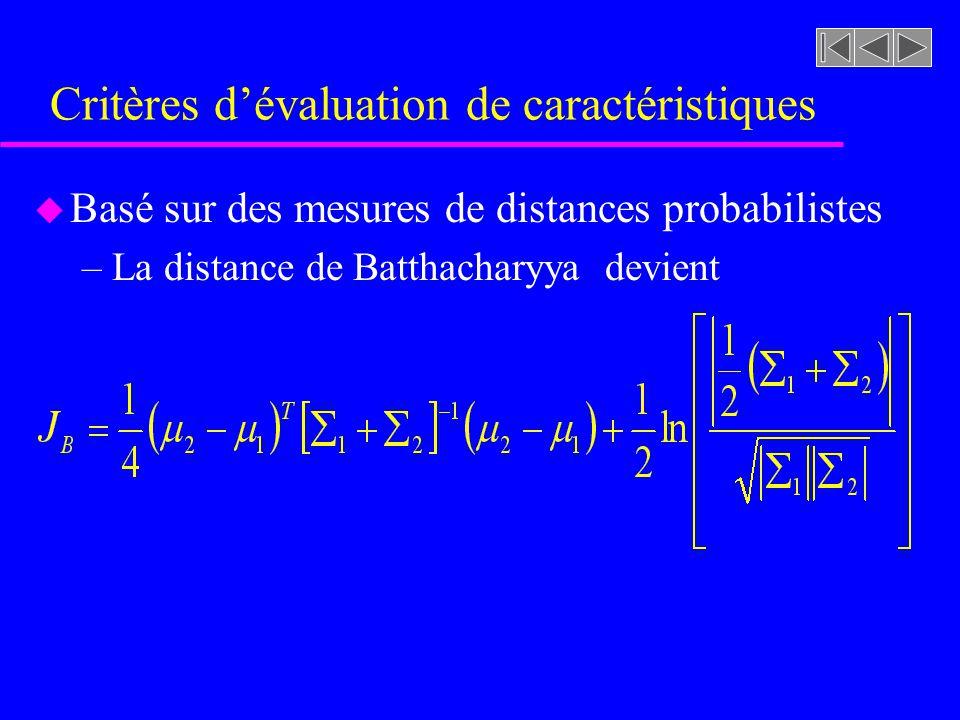 Critères dévaluation de caractéristiques u Basé sur des mesures de distances probabilistes –La distance de Batthacharyya devient