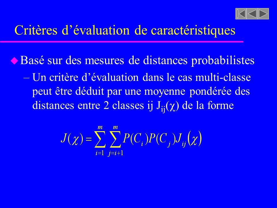 Critères dévaluation de caractéristiques u Basé sur des mesures de distances probabilistes –Un critère dévaluation dans le cas multi-classe peut être