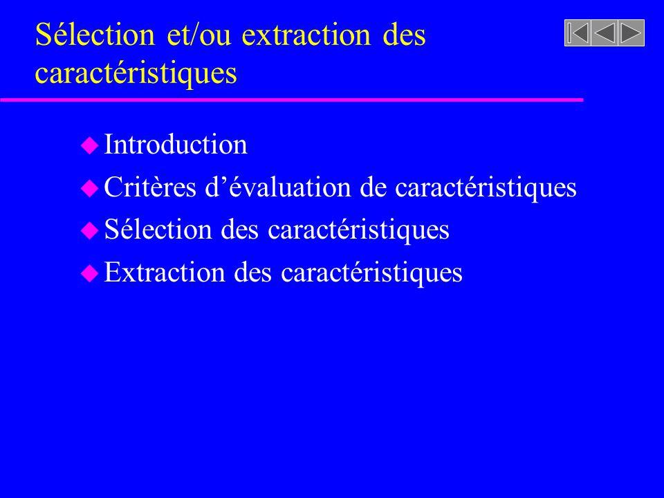 Sélection et/ou extraction des caractéristiques u Introduction u Critères dévaluation de caractéristiques u Sélection des caractéristiques u Extractio