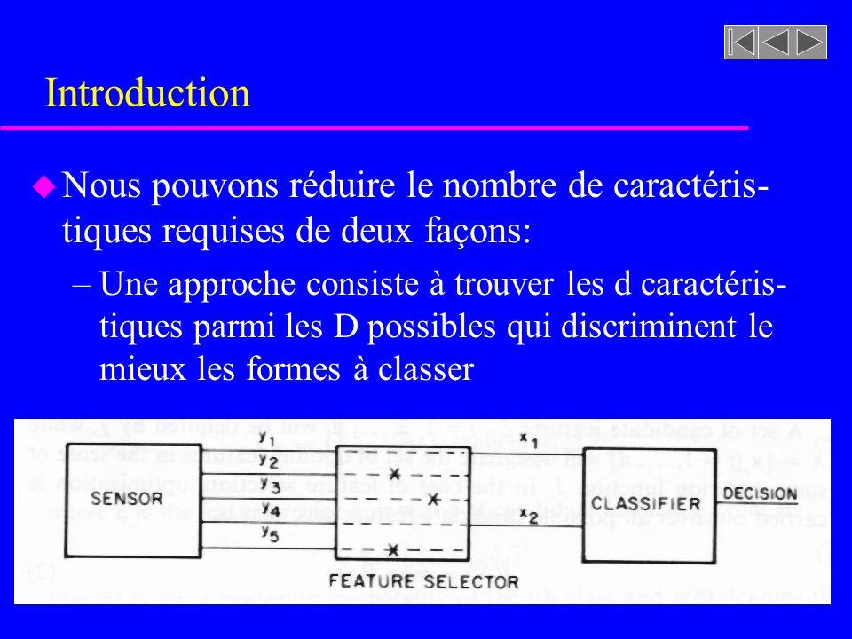 Sélection des caractéristiques u Basé sur le mérite individuel –Si nous avons m=2 (2 classes) avec des pdf conditionnelles p(  C i ) distribuées de façon normale avec 1 = 2 sur la diagonale (les mesures sont indépendantes) la distance de Mahalanobis sexprime alors par