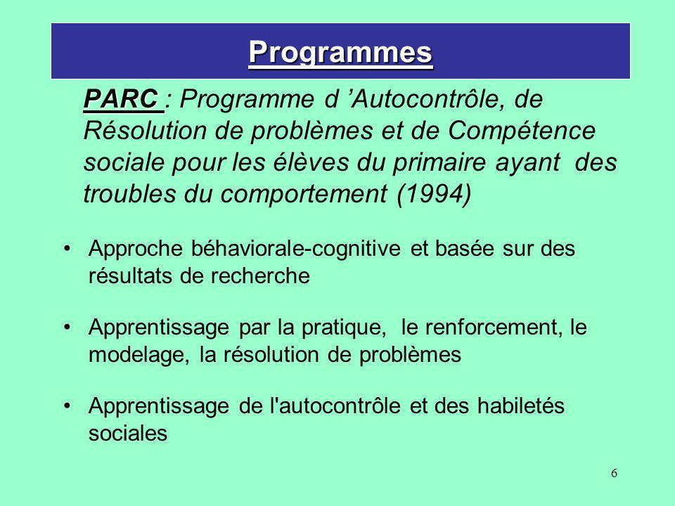 7 Programmes PARCPARC : Parents : vise l augmentation de la compétence parentale qui favorise la réduction des comportements inadaptés Vise la diminution des comportements inadaptés (comp.