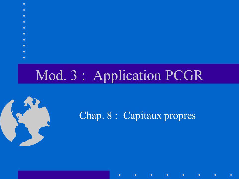 Mod. 3 : Application PCGR Chap. 8 : Capitaux propres