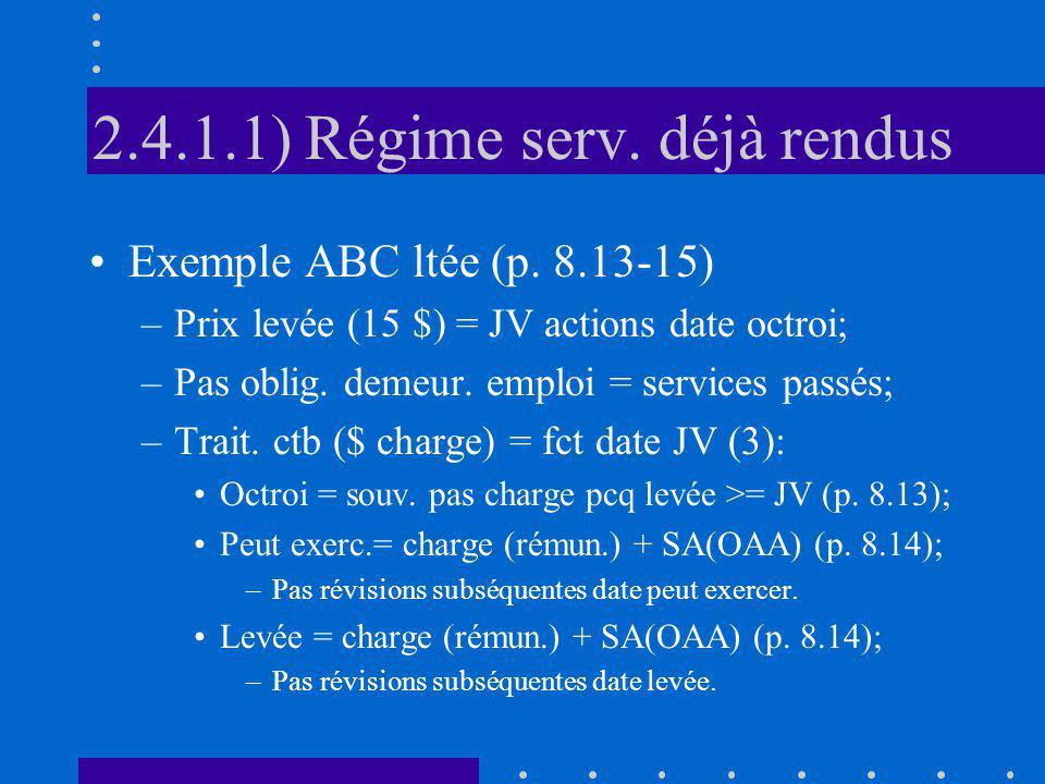 2.4.1.1) Régime serv. déjà rendus Exemple ABC ltée (p. 8.13-15) –Prix levée (15 $) = JV actions date octroi; –Pas oblig. demeur. emploi = services pas