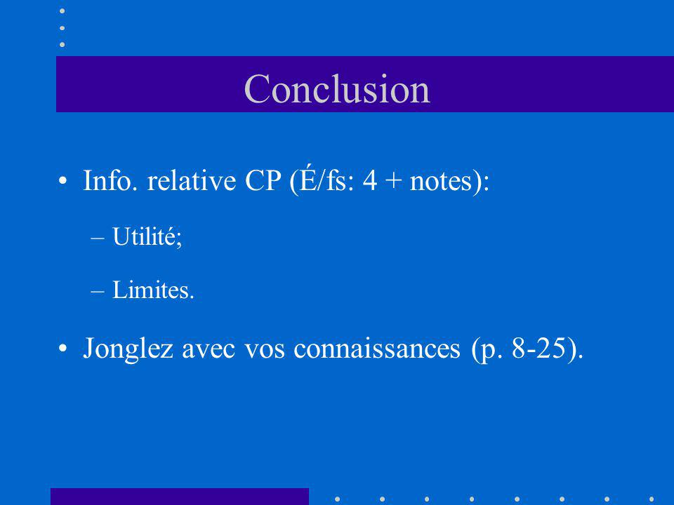 Conclusion Info. relative CP (É/fs: 4 + notes): –Utilité; –Limites.