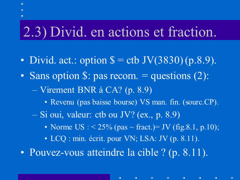 2.3) Divid. en actions et fraction. Divid. act.: option $ = ctb JV(3830) (p.8.9).