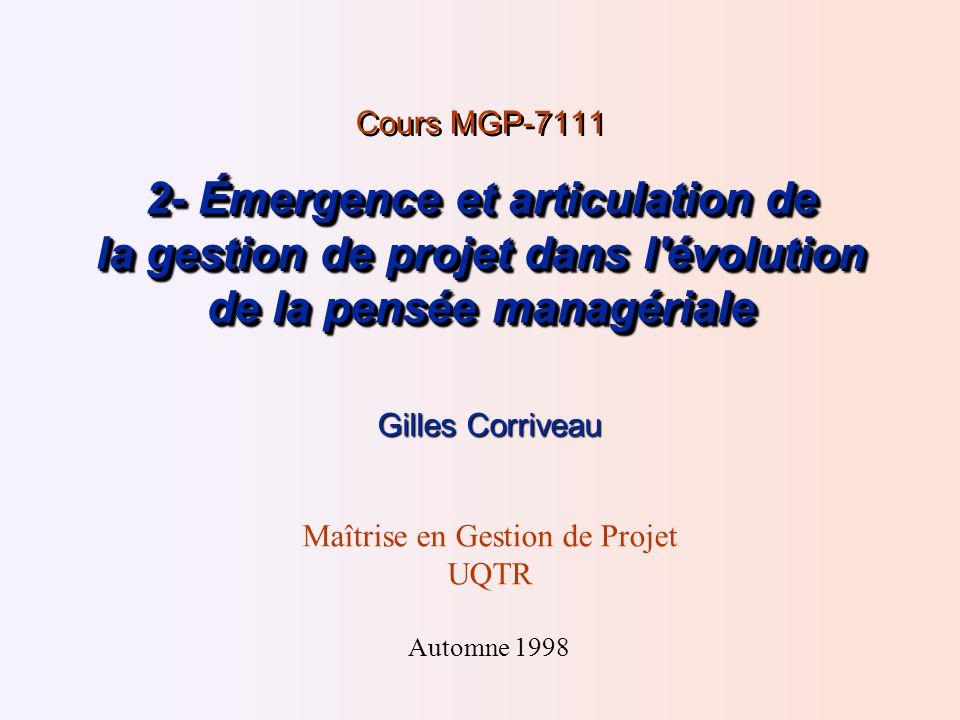 2- Émergence et articulation de la gestion de projet dans l évolution de la pensée managériale Cours MGP-7111 2- Émergence et articulation de la gestion de projet dans l évolution de la pensée managériale Gilles Corriveau Maîtrise en Gestion de Projet UQTR Automne 1998
