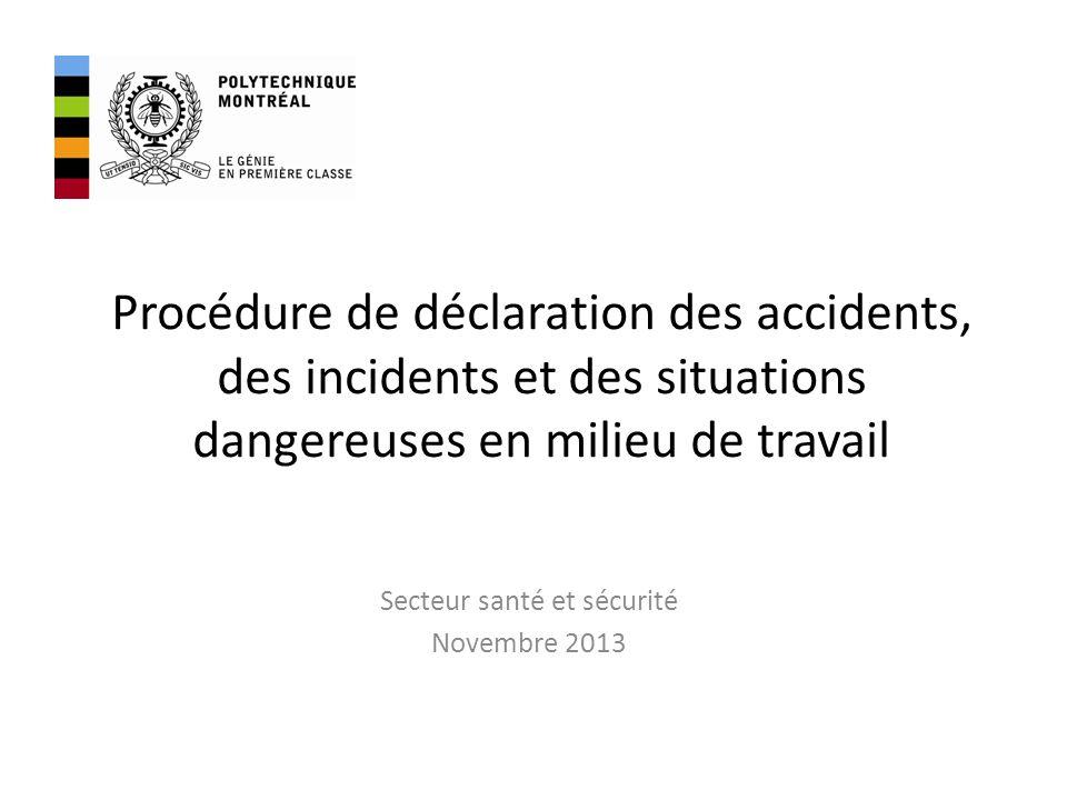 Procédure de déclaration des accidents, des incidents et des situations dangereuses en milieu de travail Secteur santé et sécurité Novembre 2013