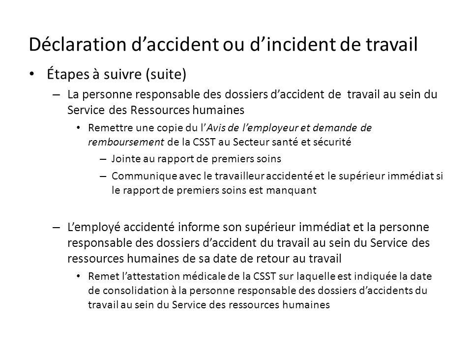 Déclaration daccident ou dincident de travail Étapes à suivre (suite) – La personne responsable des dossiers daccident de travail au sein du Service d