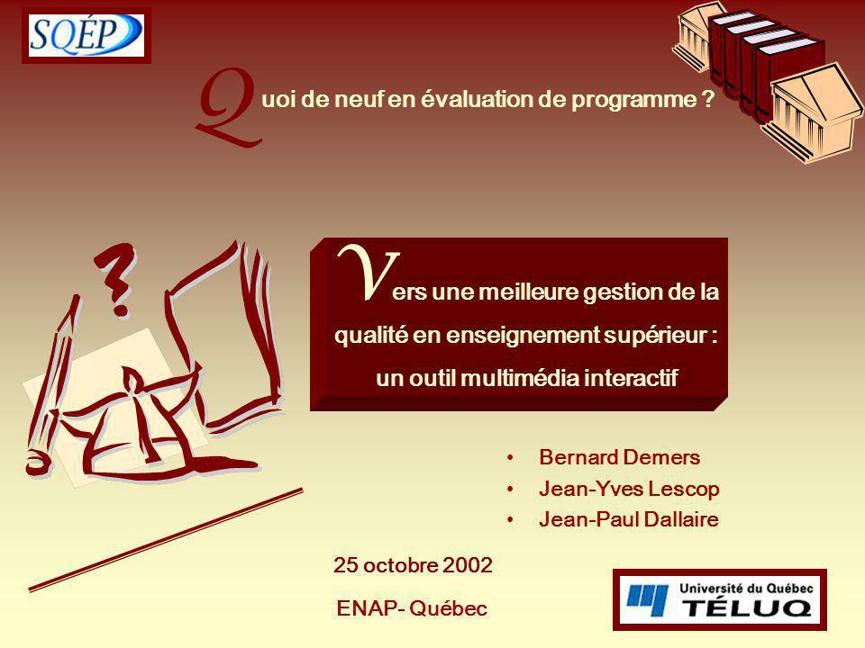 1 Q Bernard Demers Jean-Yves Lescop Jean-Paul Dallaire uoi de neuf en évaluation de programme ? ENAP- Québec V ers une meilleure gestion de la qualité