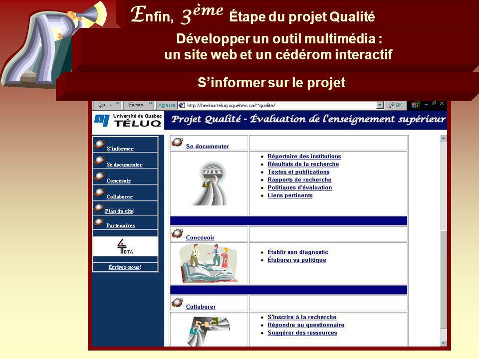 25 E nfin, 3 ème Étape du projet Qualité Développer un outil multimédia : un site web et un cédérom interactif Sinformer sur le projet