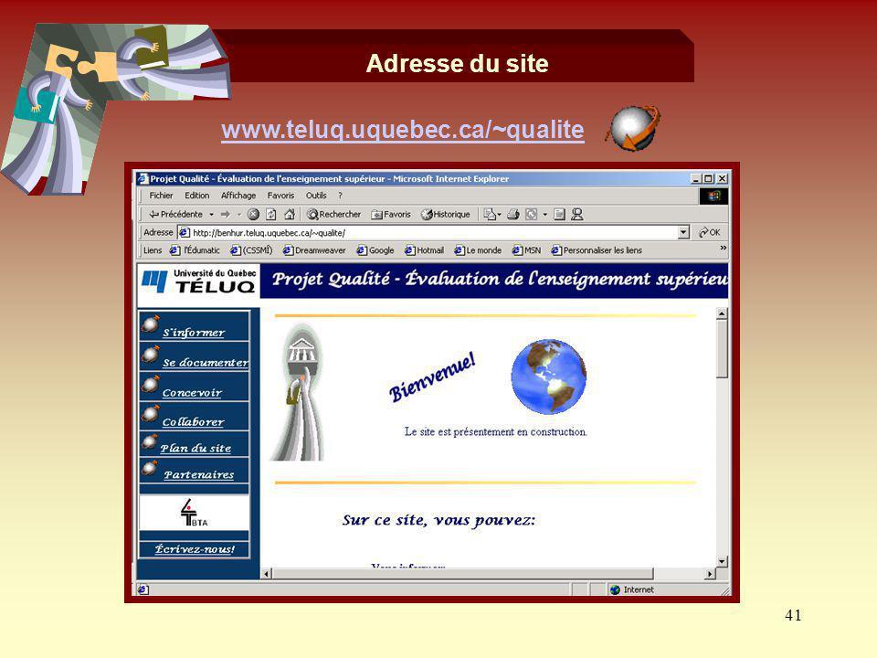 41 www.teluq.uquebec.ca/~qualite Adresse du site