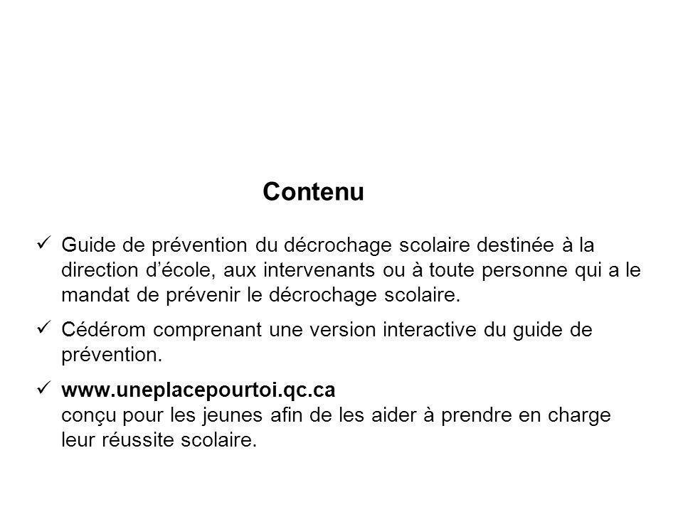 Contenu Guide de prévention du décrochage scolaire destinée à la direction décole, aux intervenants ou à toute personne qui a le mandat de prévenir le