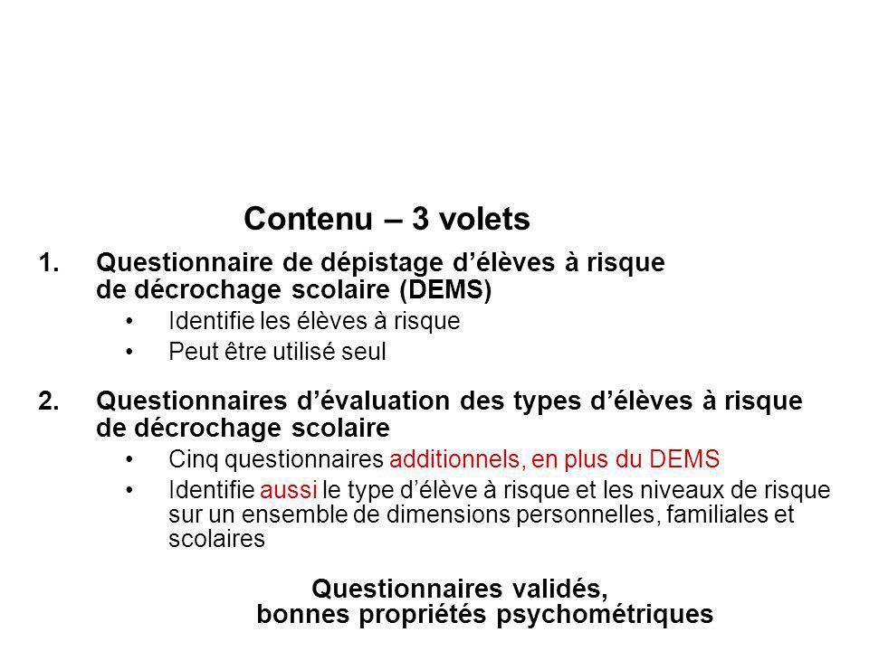 Contenu – 3 volets 1.Questionnaire de dépistage délèves à risque de décrochage scolaire (DEMS) Identifie les élèves à risque Peut être utilisé seul 2.