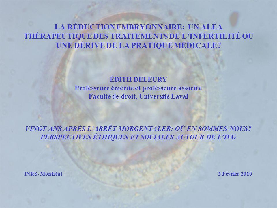 LA RÉDUCTION EMBRYONNAIRE: UN ALÉA THÉRAPEUTIQUE DES TRAITEMENTS DE LINFERTILITÉ OU UNE DÉRIVE DE LA PRATIQUE MÉDICALE? ÉDITH DELEURY Professeure émér