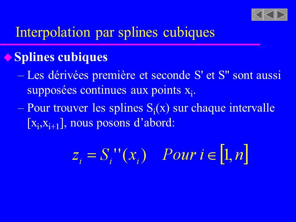 Interpolation par splines cubiques u Splines cubiques –Les dérivées première et seconde S' et S'' sont aussi supposées continues aux points x i. –Pour