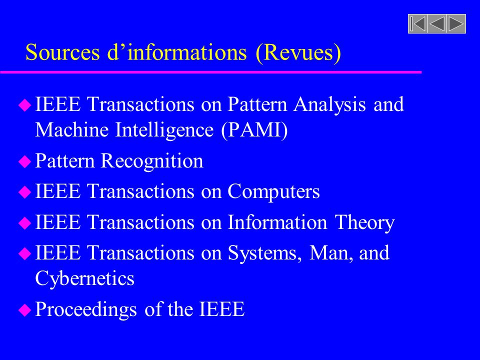 Sources dinformations (Revues) u IEEE Transactions on Pattern Analysis and Machine Intelligence (PAMI) u Pattern Recognition u IEEE Transactions on Co