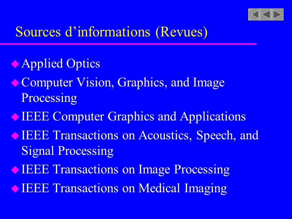 Sources dinformations (Revues) u Applied Optics u Computer Vision, Graphics, and Image Processing u IEEE Computer Graphics and Applications u IEEE Tra