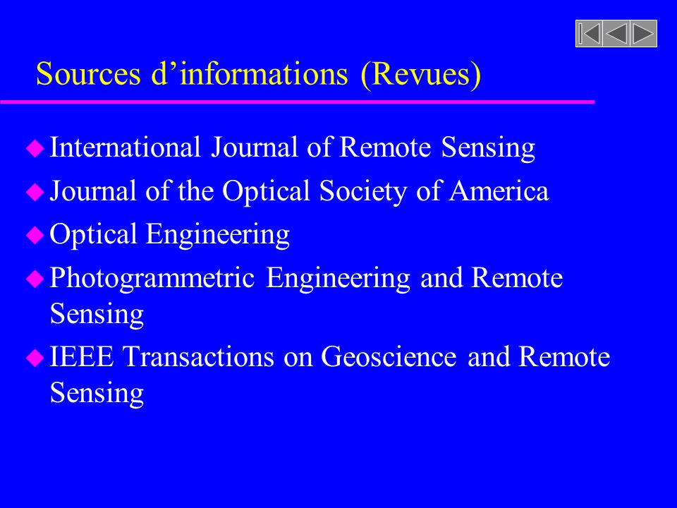 Sources dinformations (Revues) u International Journal of Remote Sensing u Journal of the Optical Society of America u Optical Engineering u Photogram