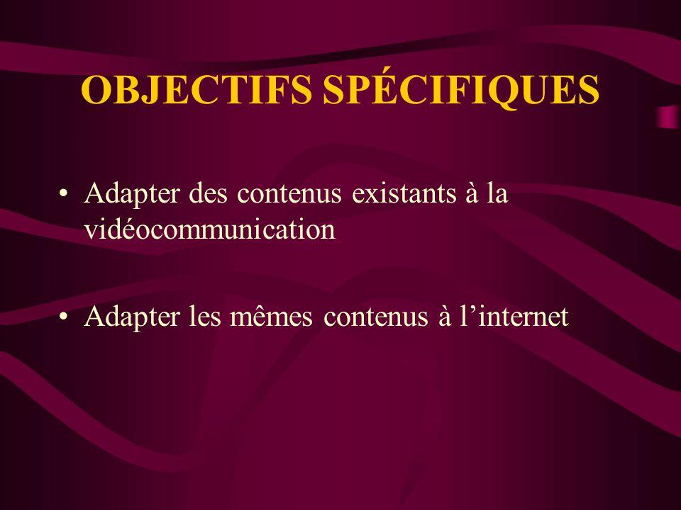 OBJECTIF GÉNÉRAL Adapter et évaluer un cours traditionnel, offert en classe régulière et à distance, pour la vidéocommunication et le réseau internet