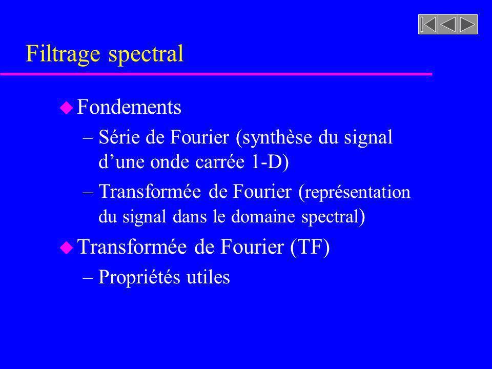 Amélioration des images par filtrage spectral u Correction du Mini-test #1 u Filtrage spectral u Lissage dimages (élimination du bruit) u Rehaussement