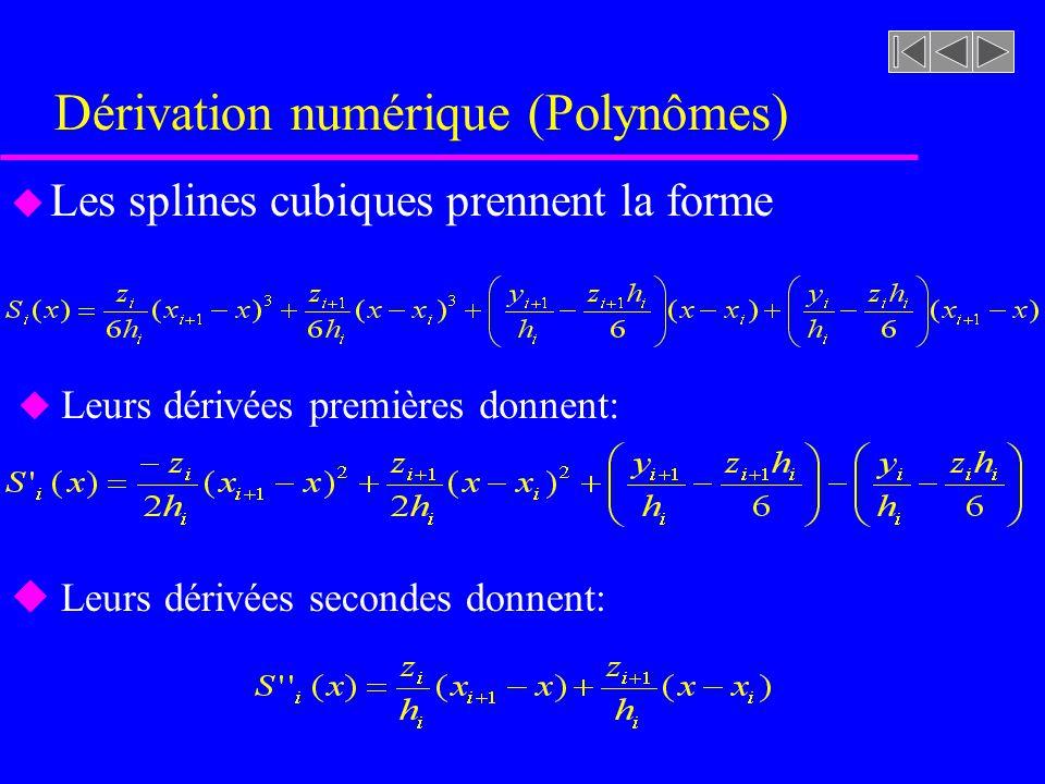 Dérivation numérique (Polynômes) u Les splines cubiques prennent la forme u Leurs dérivées premières donnent: u Leurs dérivées secondes donnent: