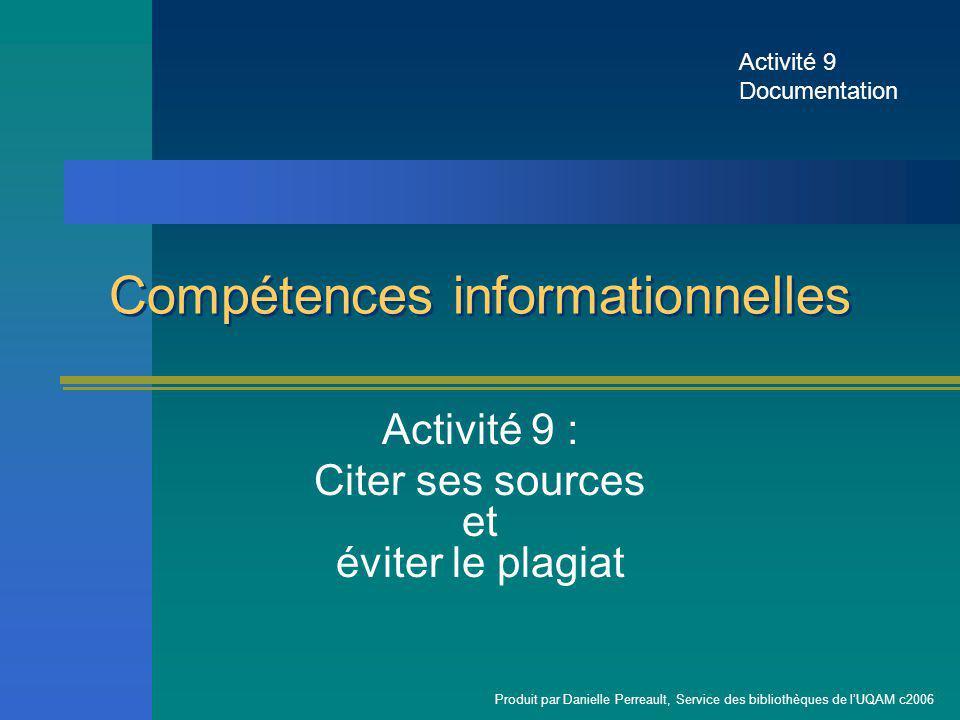 Compétences informationnelles Activité 9 : Citer ses sources et éviter le plagiat Activité 9 Documentation Produit par Danielle Perreault, Service des bibliothèques de lUQAM c2006