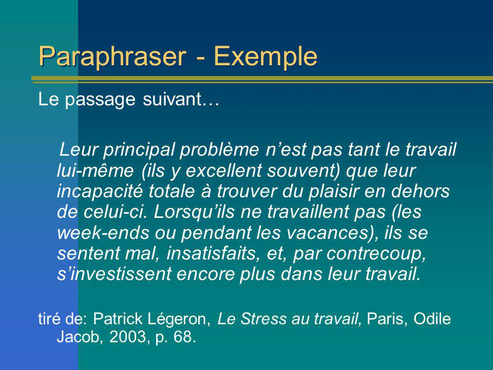 Paraphraser - Exemple Le passage suivant… Leur principal problème nest pas tant le travail lui-même (ils y excellent souvent) que leur incapacité totale à trouver du plaisir en dehors de celui-ci.