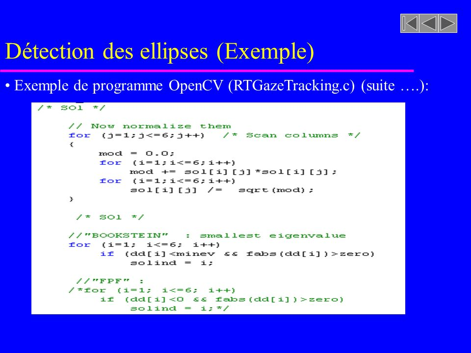 Détection des ellipses (Exemple) Exemple de programme OpenCV (RTGazeTracking.c) (suite ….): Création de la matrice X