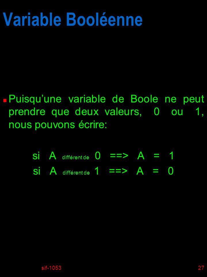 sif-105327 Variable Booléenne n Puisquune variable de Boole ne peut prendre que deux valeurs, 0 ou 1, nous pouvons écrire: si A différent de 0 ==> A =