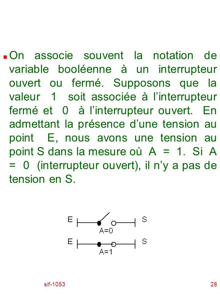 sif-105328 n On associe souvent la notation de variable booléenne à un interrupteur ouvert ou fermé. Supposons que la valeur 1 soit associée à linterr