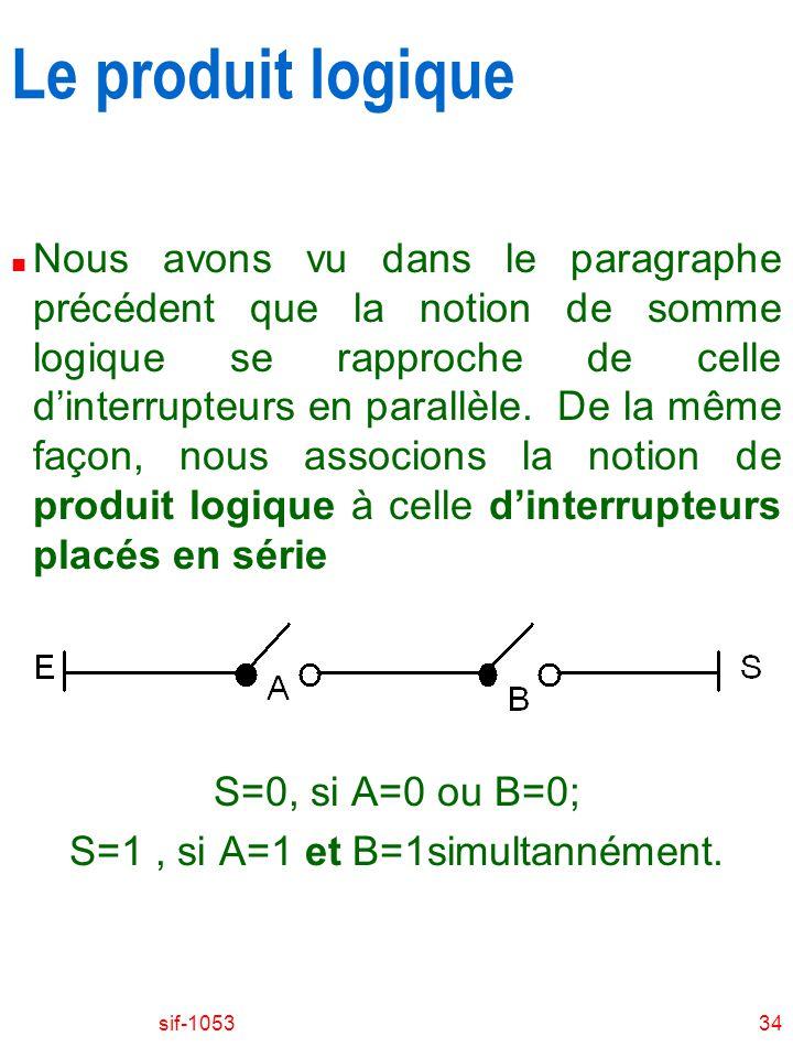 sif-105334 Le produit logique n Nous avons vu dans le paragraphe précédent que la notion de somme logique se rapproche de celle dinterrupteurs en para