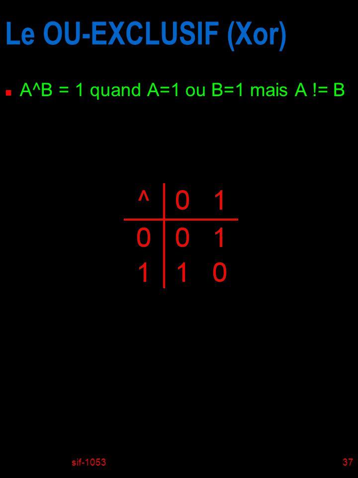 sif-105337 Le OU-EXCLUSIF (Xor) n A^B = 1 quand A=1 ou B=1 mais A != B