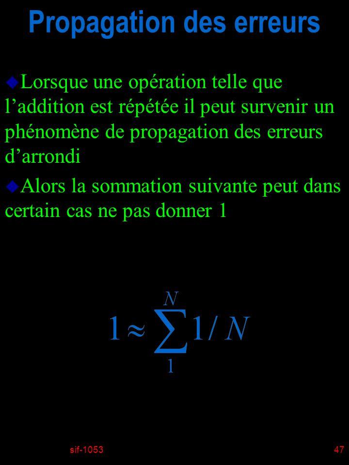 sif-105347 Propagation des erreurs u Lorsque une opération telle que laddition est répétée il peut survenir un phénomène de propagation des erreurs da