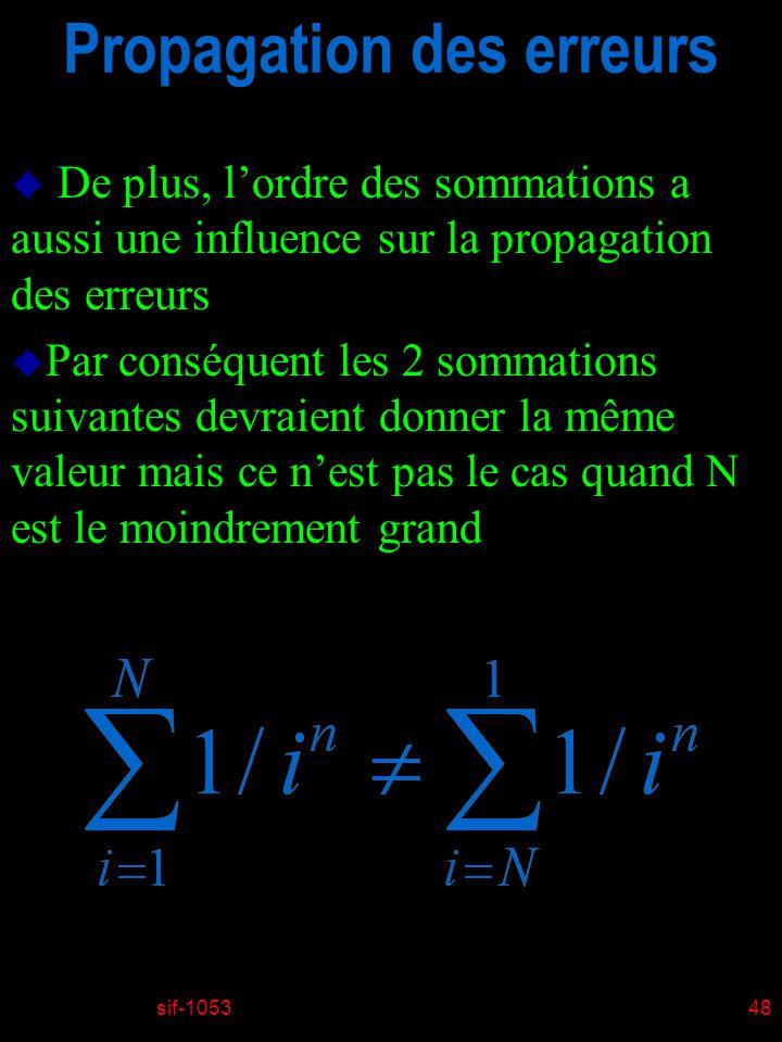 sif-105348 Propagation des erreurs u De plus, lordre des sommations a aussi une influence sur la propagation des erreurs u Par conséquent les 2 sommat