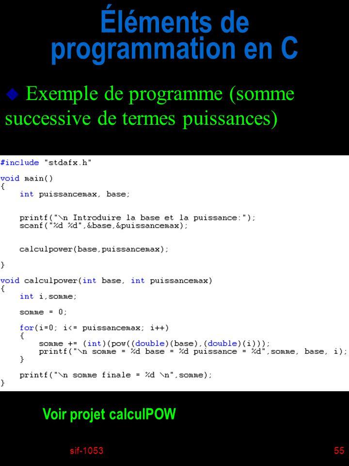 sif-105355 Éléments de programmation en C u Exemple de programme (somme successive de termes puissances) Voir projet calculPOW