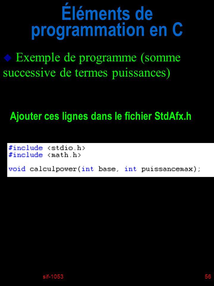 sif-105356 Éléments de programmation en C u Exemple de programme (somme successive de termes puissances) Ajouter ces lignes dans le fichier StdAfx.h