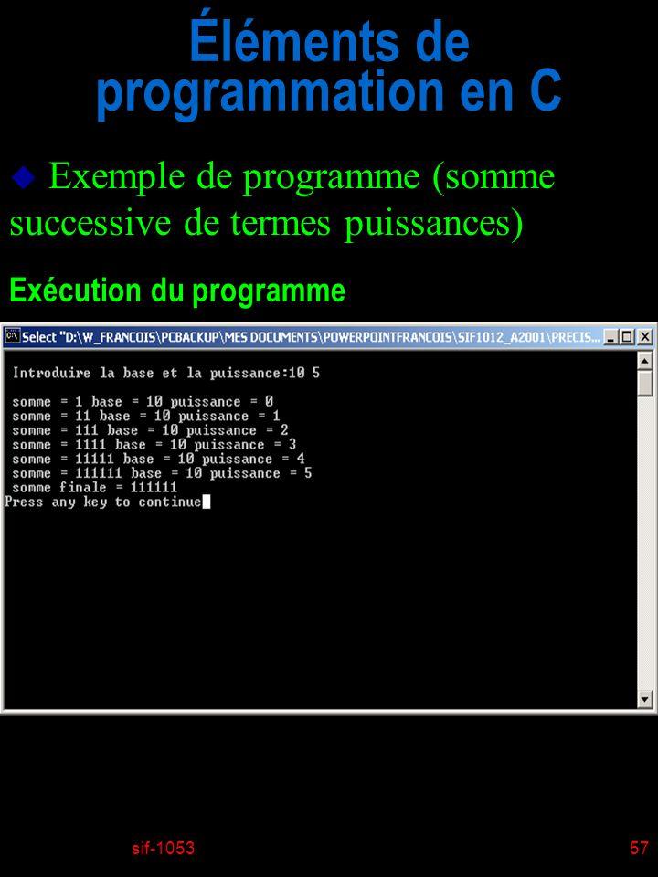 sif-105357 Éléments de programmation en C u Exemple de programme (somme successive de termes puissances) Exécution du programme