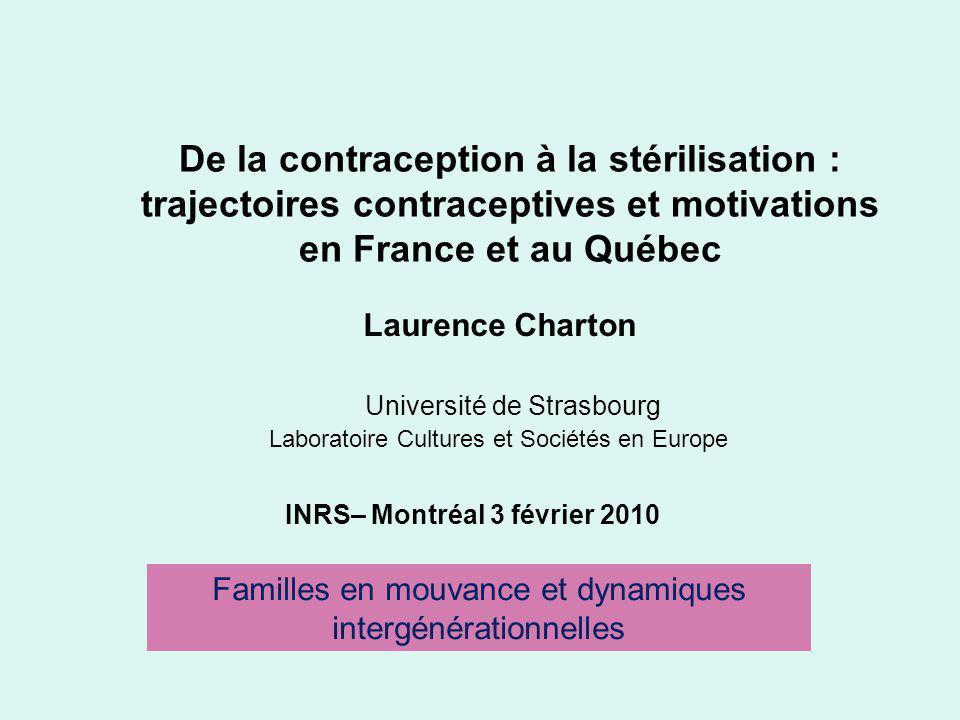 De la contraception à la stérilisation : trajectoires contraceptives et motivations en France et au Québec Laurence Charton Université de Strasbourg L