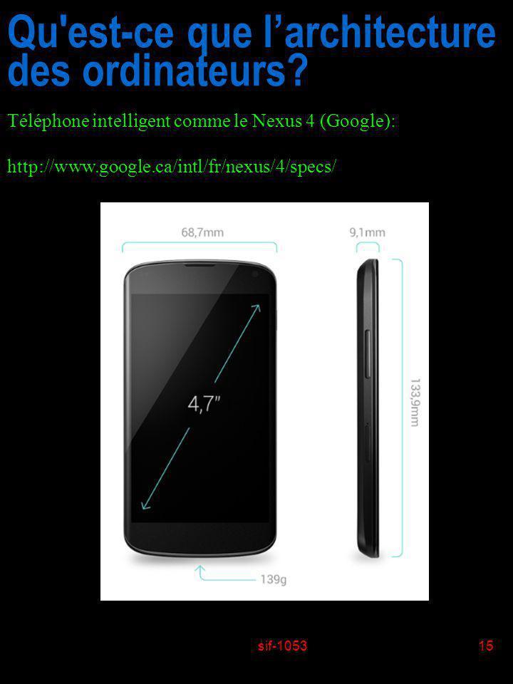 sif-105315 Qu'est-ce que larchitecture des ordinateurs? Téléphone intelligent comme le Nexus 4 (Google): http://www.google.ca/intl/fr/nexus/4/specs/