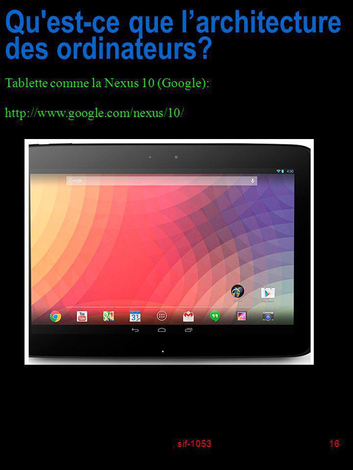 sif-105316 Qu'est-ce que larchitecture des ordinateurs? Tablette comme la Nexus 10 (Google): http://www.google.com/nexus/10/