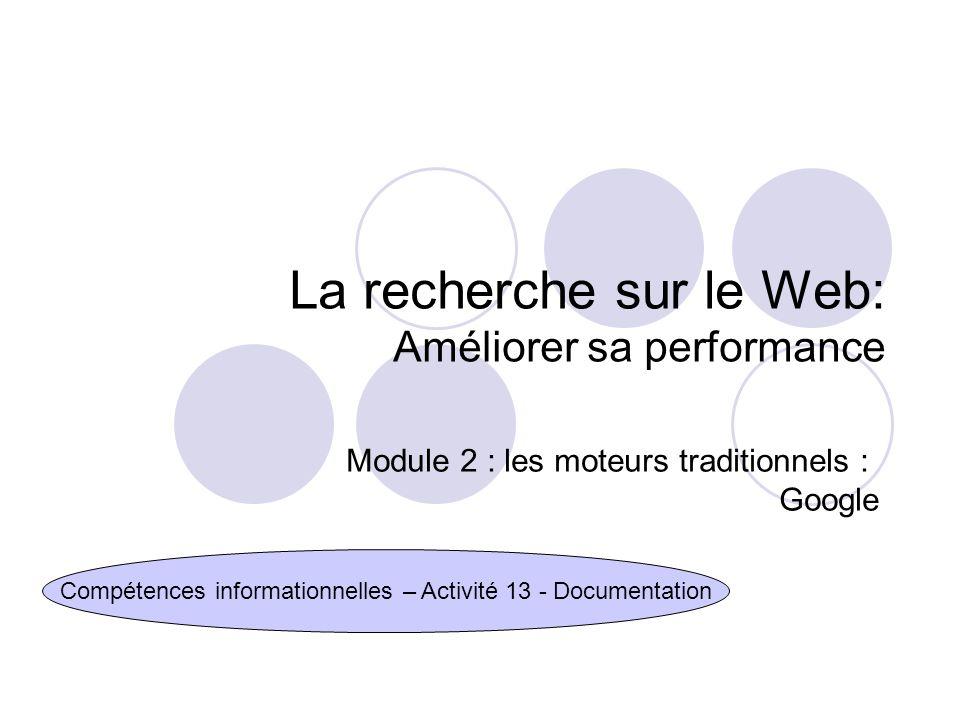 La recherche sur le Web: Améliorer sa performance Compétences informationnelles – Activité 13 - Documentation Module 2 : les moteurs traditionnels : Google
