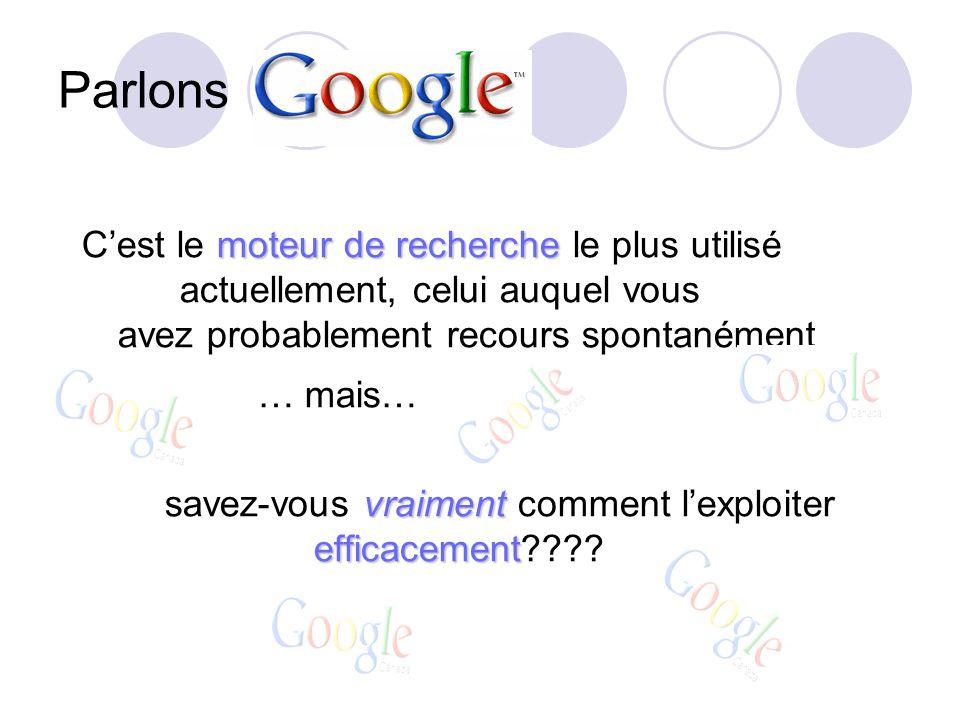Parlons moteur de recherche Cest le moteur de recherche le plus utilisé actuellement, celui auquel vous avez probablement recours spontanément … mais… vraiment efficacement savez-vous vraiment comment lexploiter efficacement????
