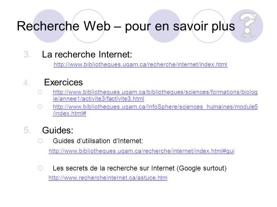 Recherche Web – pour en savoir plus 3.La recherche Internet: http://www.bibliotheques.uqam.ca/recherche/internet/index.html 4.