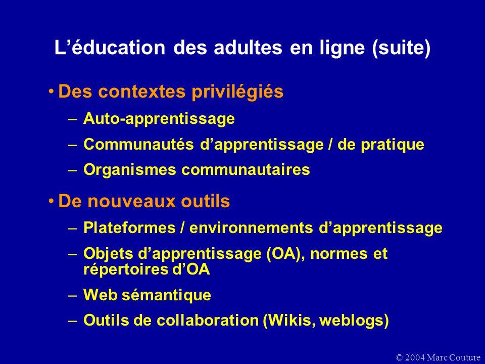 © 2004 Marc Couture Des contextes privilégiés –Auto-apprentissage –Communautés dapprentissage / de pratique –Organismes communautaires De nouveaux out