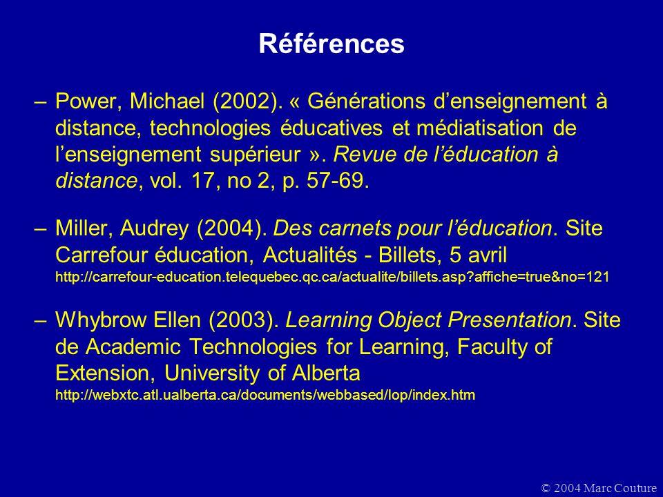© 2004 Marc Couture Références –Power, Michael (2002). « Générations denseignement à distance, technologies éducatives et médiatisation de lenseigneme