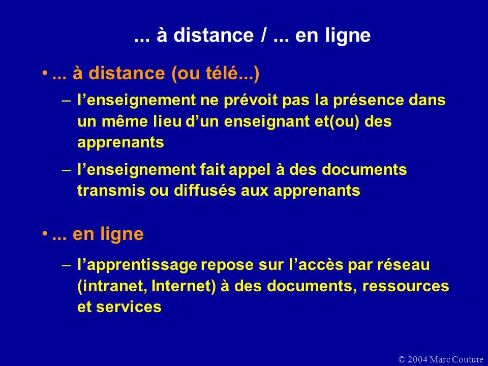 © 2004 Marc Couture... à distance /... en ligne... à distance (ou télé...) –lenseignement ne prévoit pas la présence dans un même lieu dun enseignant